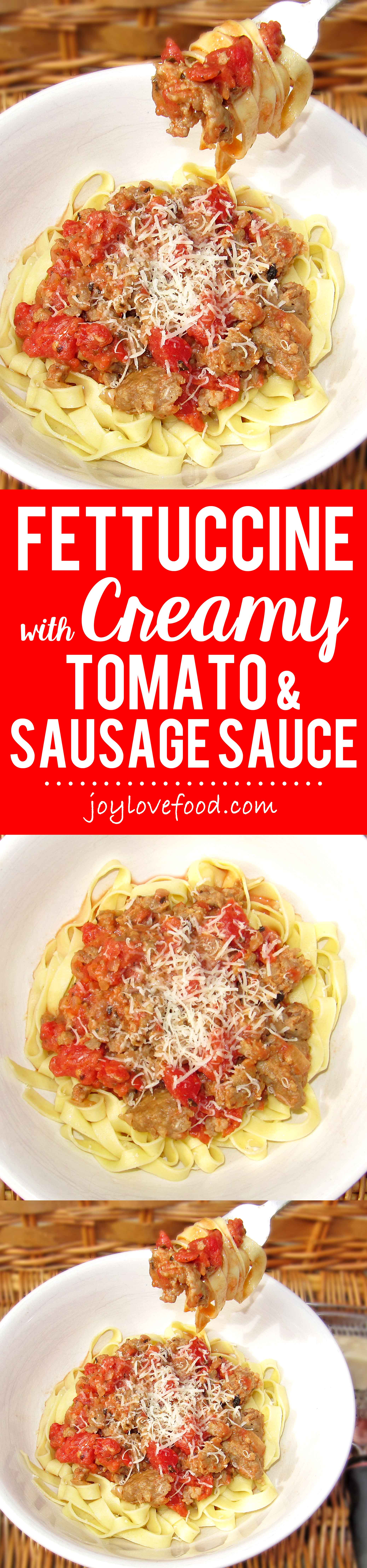Fettuccine with Creamy Tomato and Sausage Sauce - Joy Love ...